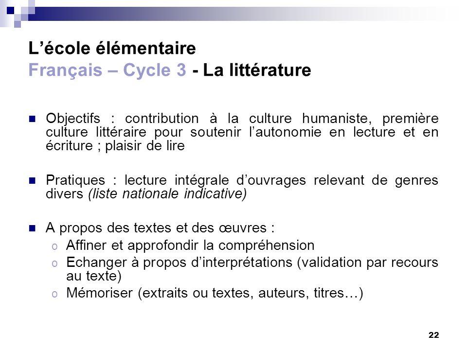 22 Lécole élémentaire Français – Cycle 3 - La littérature Objectifs : contribution à la culture humaniste, première culture littéraire pour soutenir l