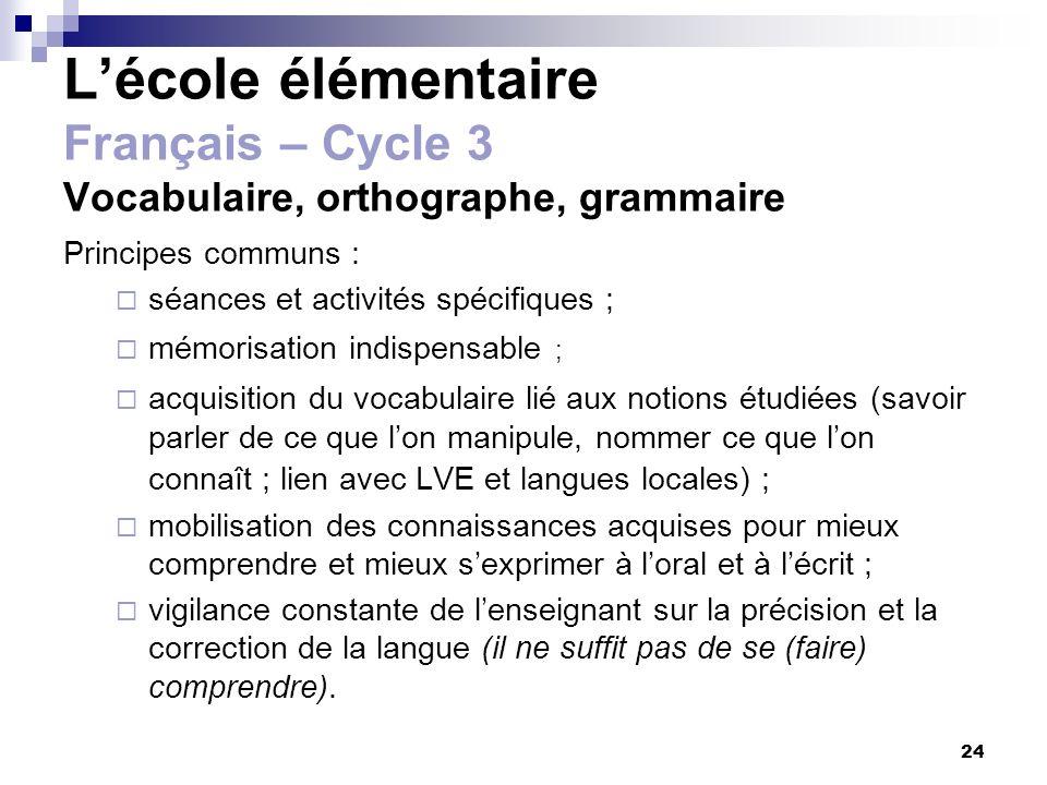 24 Lécole élémentaire Français – Cycle 3 Vocabulaire, orthographe, grammaire Principes communs : séances et activités spécifiques ; mémorisation indis