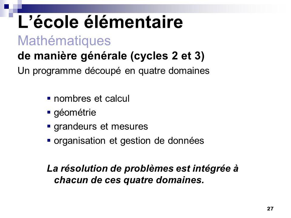 27 Lécole élémentaire Mathématiques de manière générale (cycles 2 et 3) Un programme découpé en quatre domaines nombres et calcul géométrie grandeurs