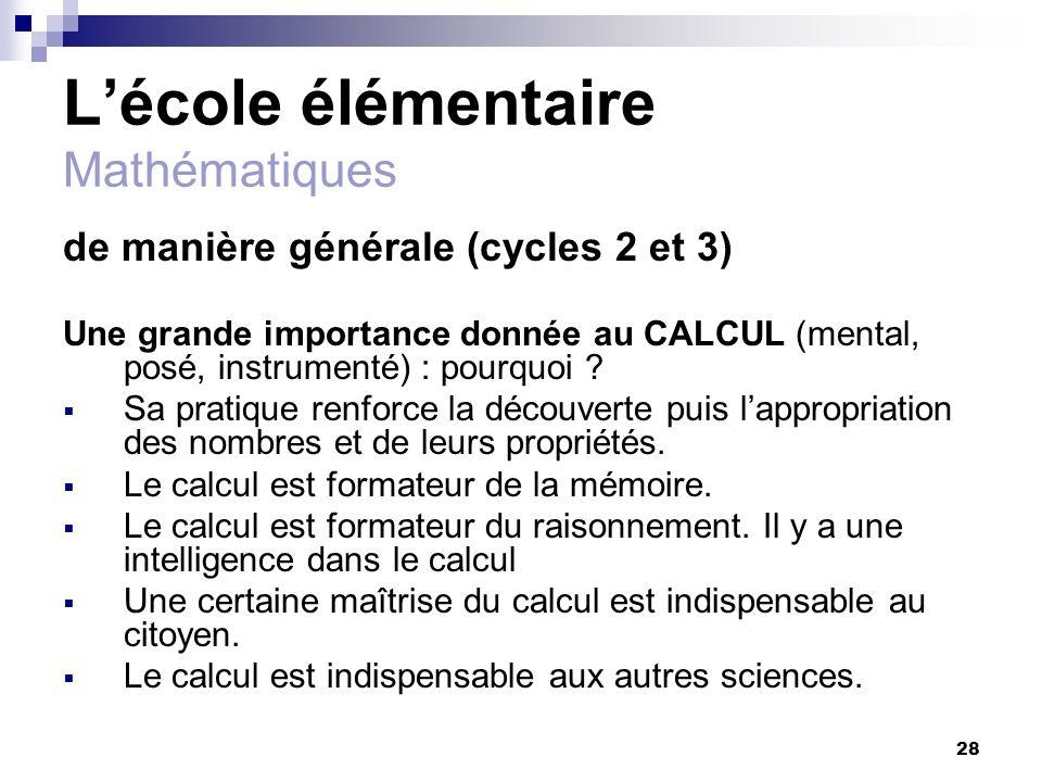 28 Lécole élémentaire Mathématiques de manière générale (cycles 2 et 3) Une grande importance donnée au CALCUL (mental, posé, instrumenté) : pourquoi