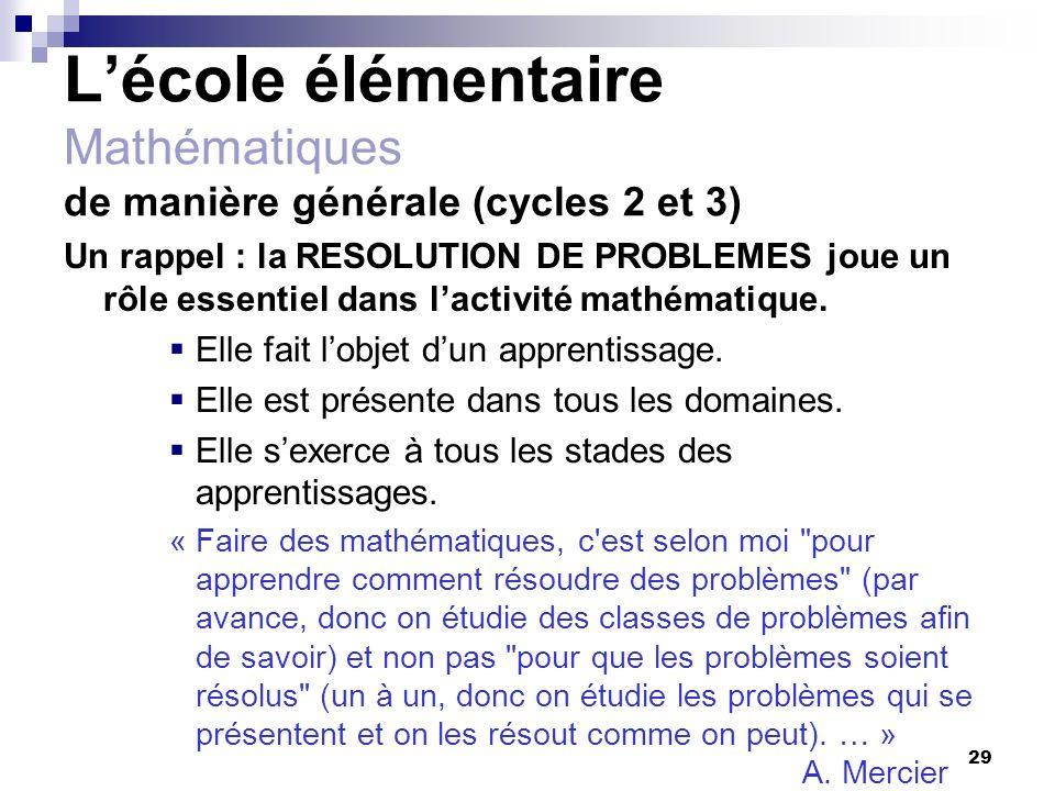29 Lécole élémentaire Mathématiques de manière générale (cycles 2 et 3) Un rappel : la RESOLUTION DE PROBLEMES joue un rôle essentiel dans lactivité m