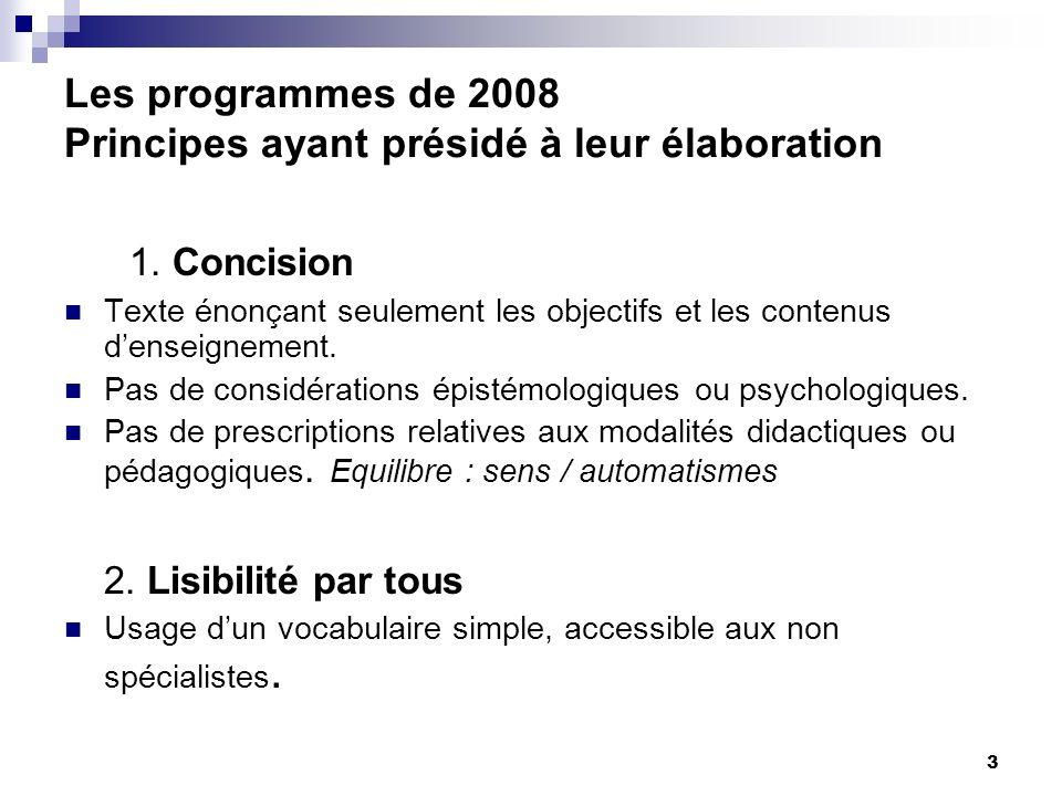 3 Les programmes de 2008 Principes ayant présidé à leur élaboration 1. Concision Texte énonçant seulement les objectifs et les contenus denseignement.
