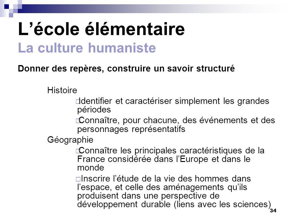 34 Lécole élémentaire La culture humaniste Donner des repères, construire un savoir structuré Histoire Identifier et caractériser simplement les grand