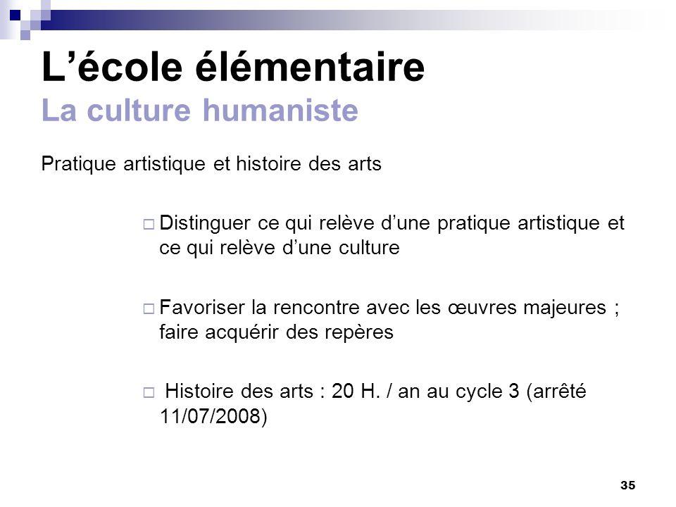 35 Lécole élémentaire La culture humaniste Pratique artistique et histoire des arts Distinguer ce qui relève dune pratique artistique et ce qui relève