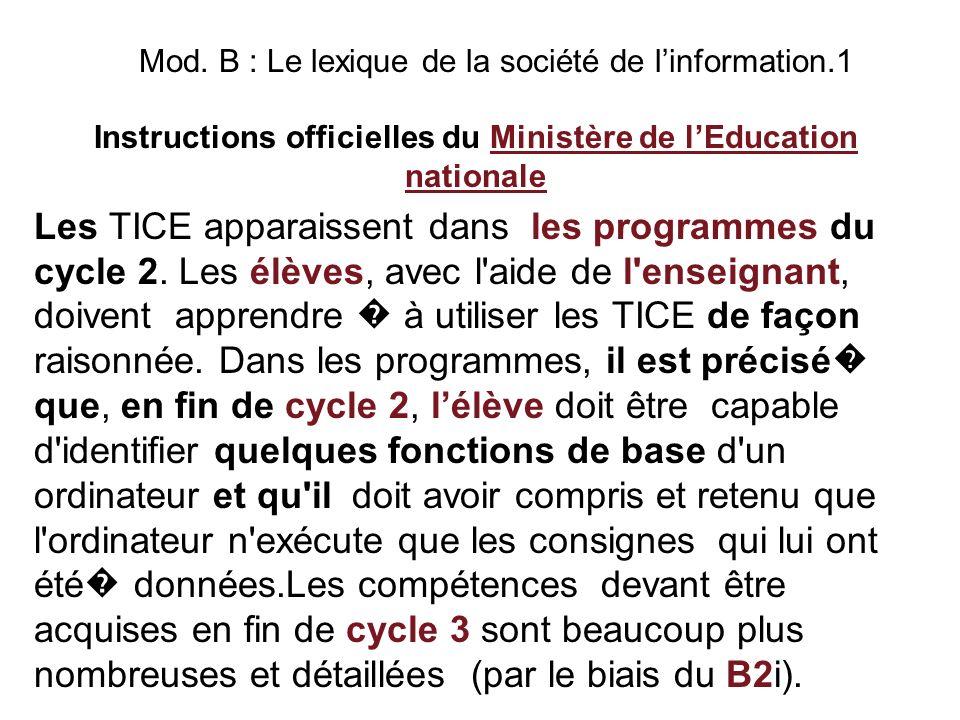 Mod. B : Le lexique de la société de linformation.1 Instructions officielles du Ministère de lEducation nationale Les TICE apparaissent dans les progr