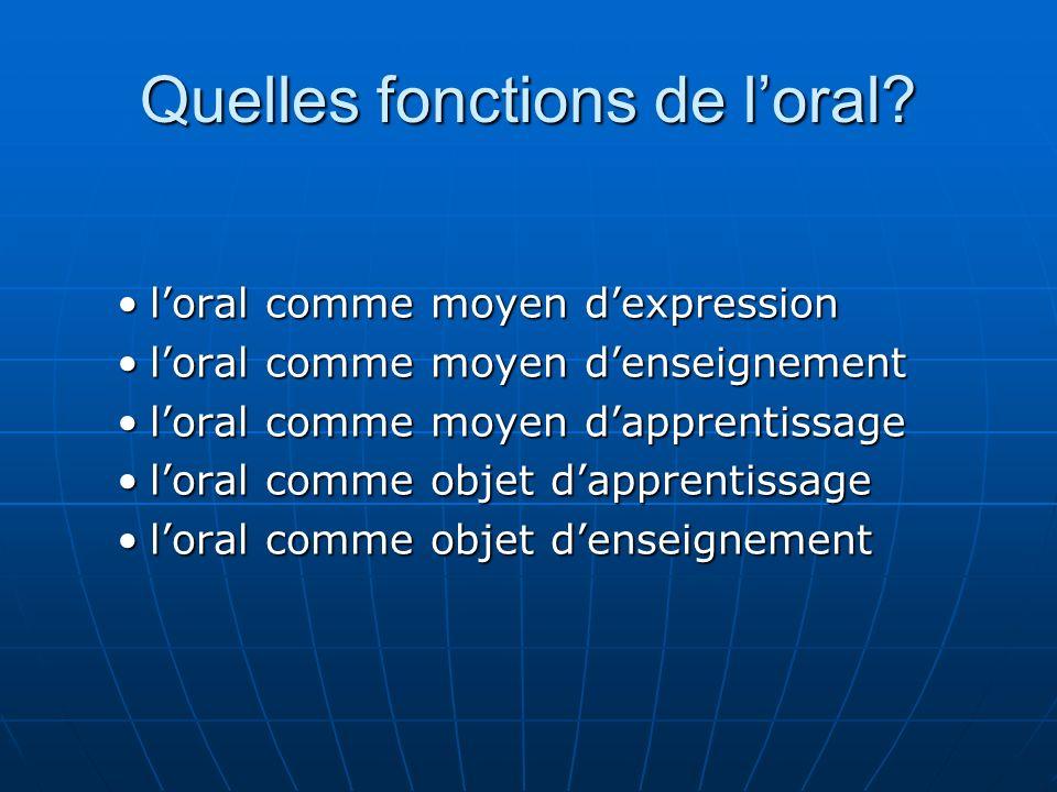 Quelles fonctions de loral? loral comme moyen dexpressionloral comme moyen dexpression loral comme moyen denseignementloral comme moyen denseignement