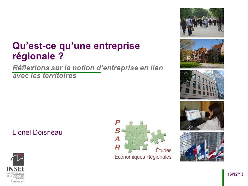 Lionel Doisneau 16/12/13 Réflexions sur la notion dentreprise en lien avec les territoires Quest-ce quune entreprise régionale