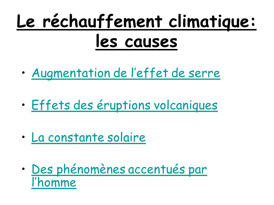 Le réchauffement climatique: les causes Augmentation de leffet de serre Effets des éruptions volcaniques La constante solaire Des phénomènes accentués