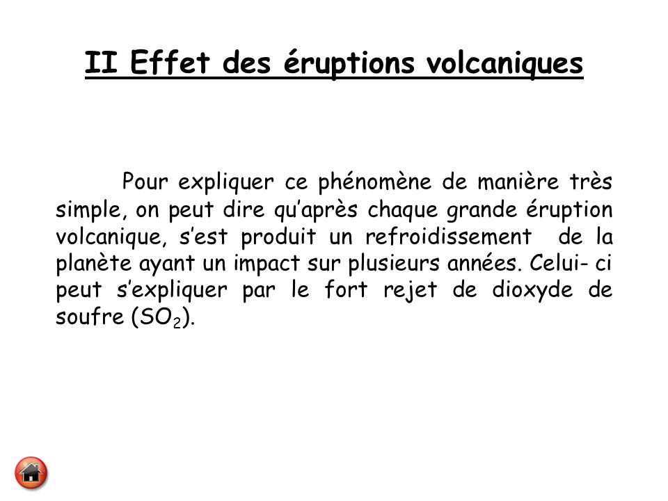 II Effet des éruptions volcaniques Pour expliquer ce phénomène de manière très simple, on peut dire quaprès chaque grande éruption volcanique, sest pr