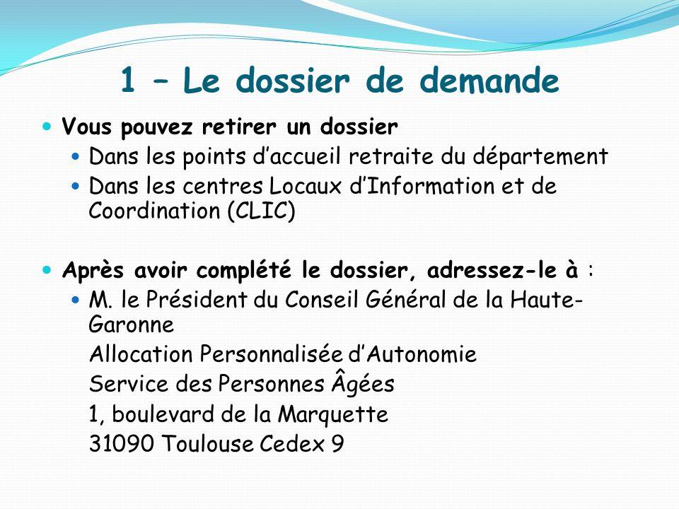 1 – Le dossier de demande Vous pouvez retirer un dossier Dans les points daccueil retraite du département Dans les centres Locaux dInformation et de C