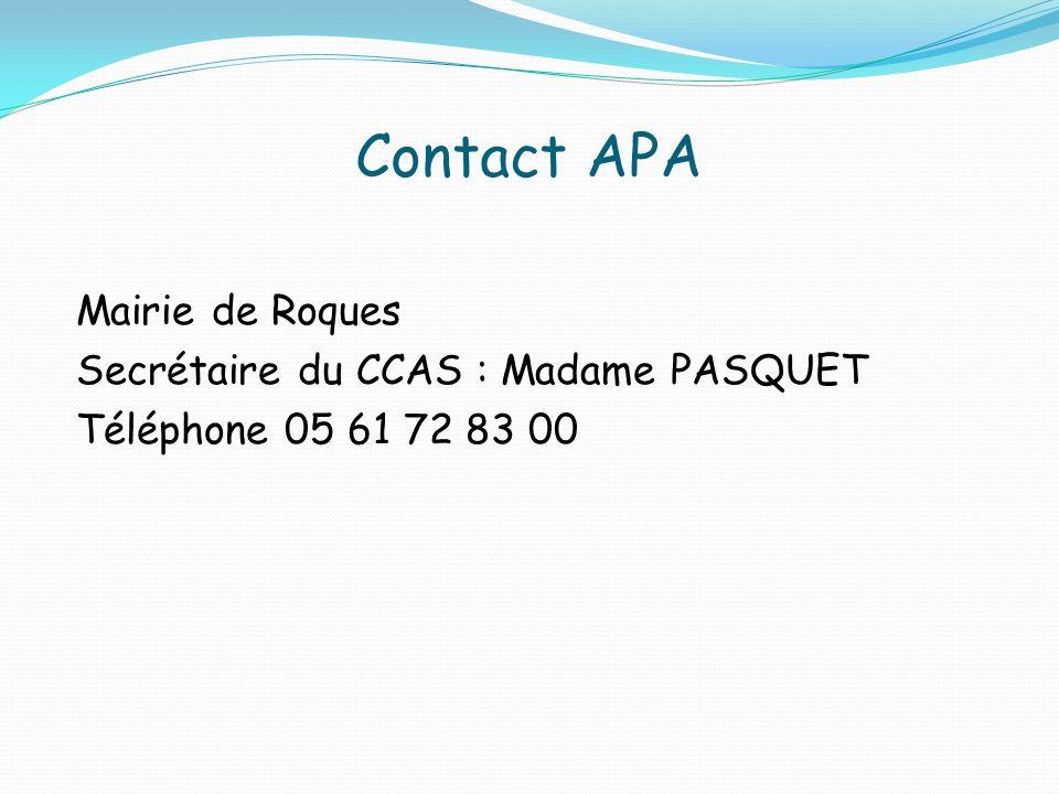 Contact APA Mairie de Roques Secrétaire du CCAS : Madame PASQUET Téléphone 05 61 72 83 00