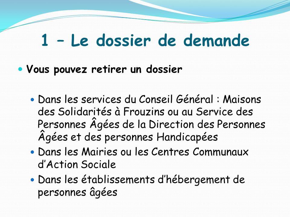 1 – Le dossier de demande Vous pouvez retirer un dossier Dans les services du Conseil Général : Maisons des Solidarités à Frouzins ou au Service des P