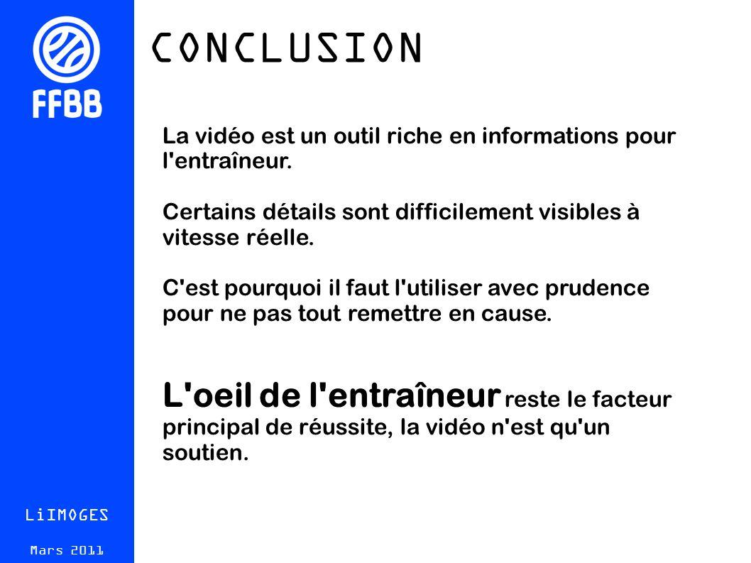 CONCLUSION LiIMOGES Mars 2011 La vidéo est un outil riche en informations pour l entraîneur.