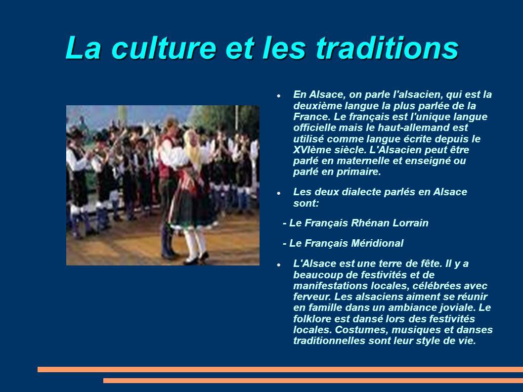La culture et les traditions En Alsace, on parle l'alsacien, qui est la deuxième langue la plus parlée de la France. Le français est l'unique langue o