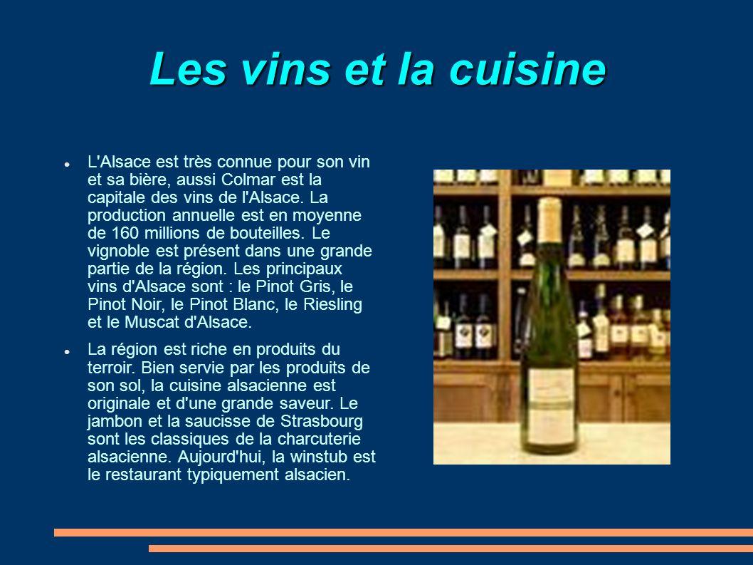 Les vins et la cuisine L'Alsace est très connue pour son vin et sa bière, aussi Colmar est la capitale des vins de l'Alsace. La production annuelle es