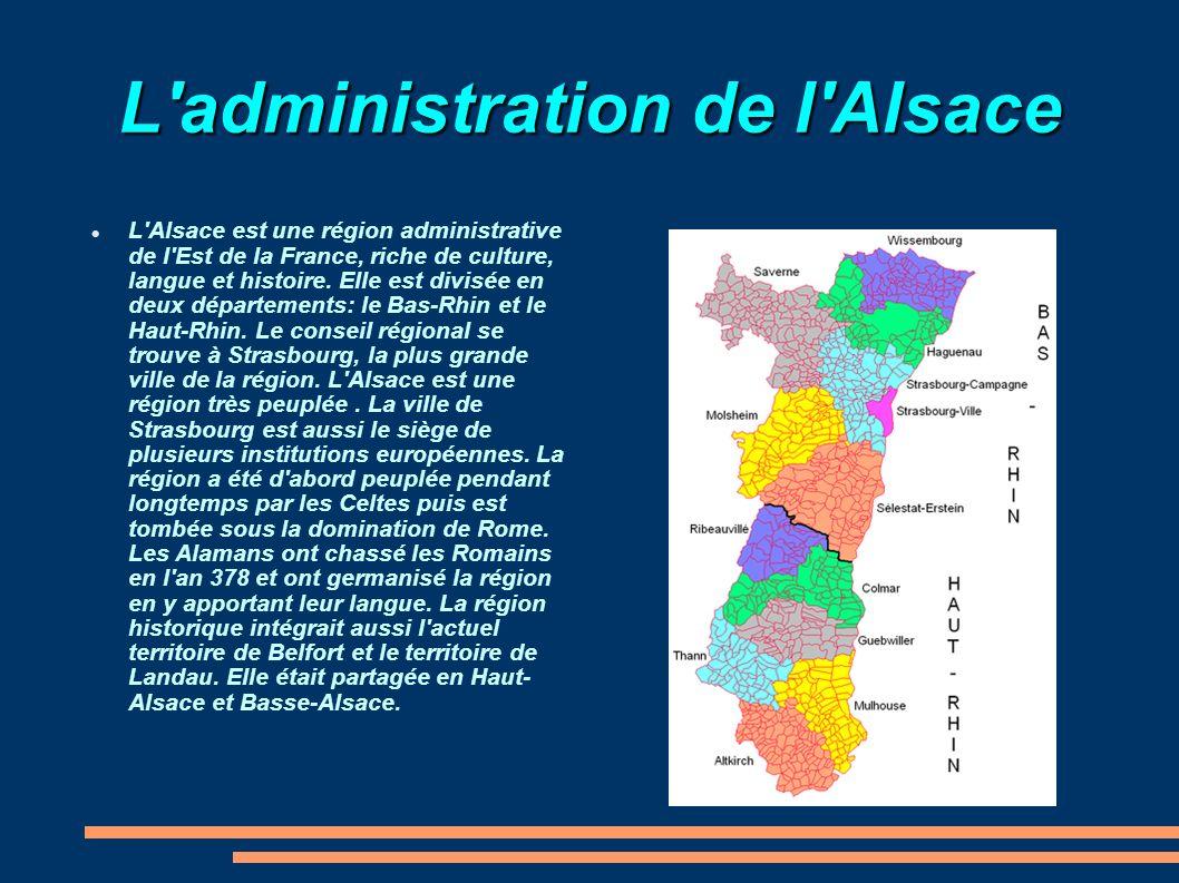 L'administration de l'Alsace L'Alsace est une région administrative de l'Est de la France, riche de culture, langue et histoire. Elle est divisée en d