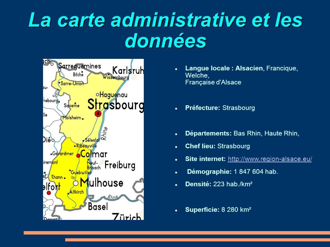 La carte administrative et les données Langue locale : Alsacien, Francique, Welche, Française d'Alsace Préfecture: Strasbourg Départements: Bas Rhin,