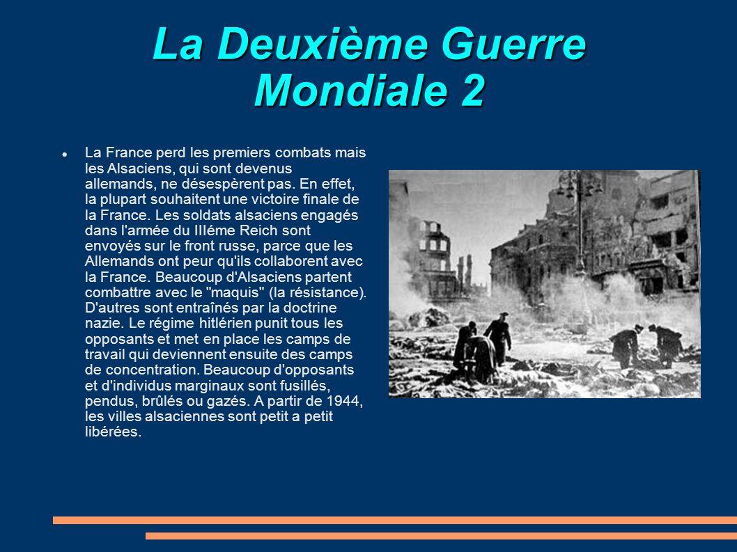 La Deuxième Guerre Mondiale 2 La France perd les premiers combats mais les Alsaciens, qui sont devenus allemands, ne désespèrent pas. En effet, la plu