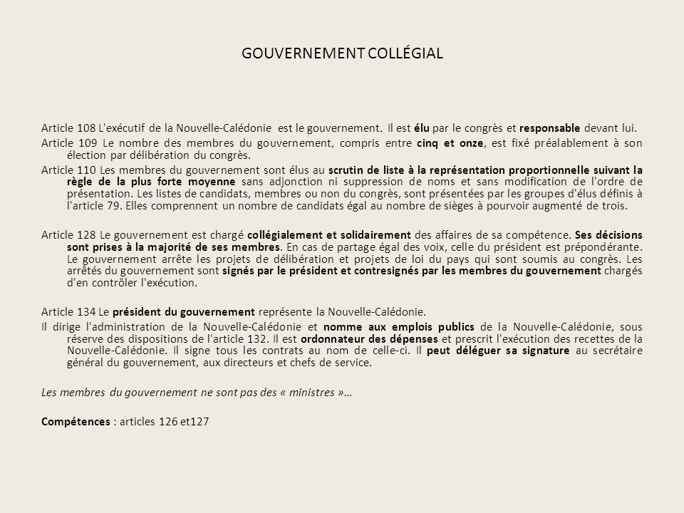 GOUVERNEMENT COLLÉGIAL Article 108 L exécutif de la Nouvelle-Calédonie est le gouvernement.