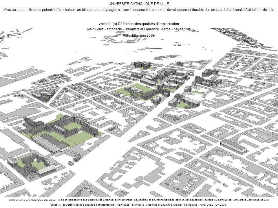 UNIVERSITE CATHOLIQUE DE LILLE - Mise en perspective des potentialités urbaines, architecturales, paysagères et environnementales pour un développement durable du campus de l Université Catholique de Lille volet III.