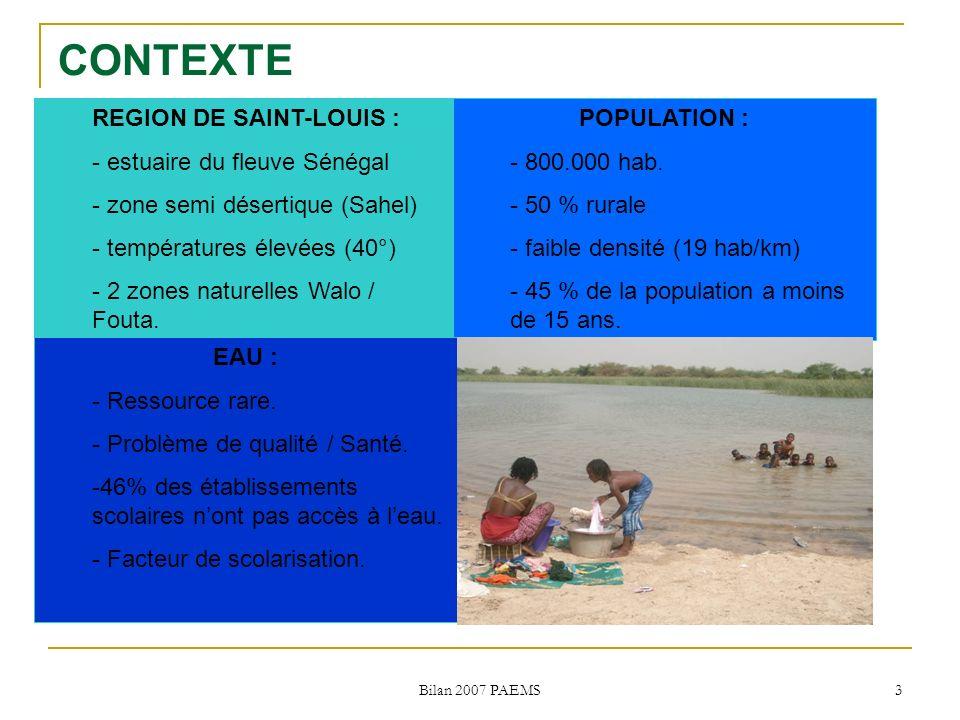 Bilan 2007 PAEMS 3 CONTEXTE REGION DE SAINT-LOUIS : - estuaire du fleuve Sénégal - zone semi désertique (Sahel) - températures élevées (40°) - 2 zones naturelles Walo / Fouta.