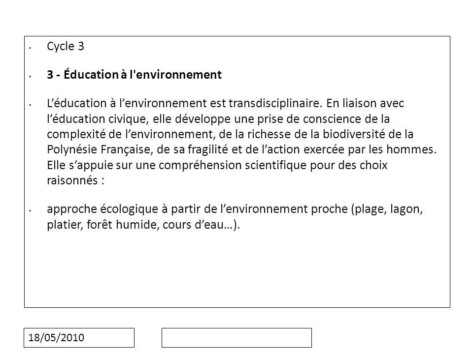 18/05/2010 Cycle 3 3 - Éducation à l'environnement Léducation à lenvironnement est transdisciplinaire. En liaison avec léducation civique, elle dévelo