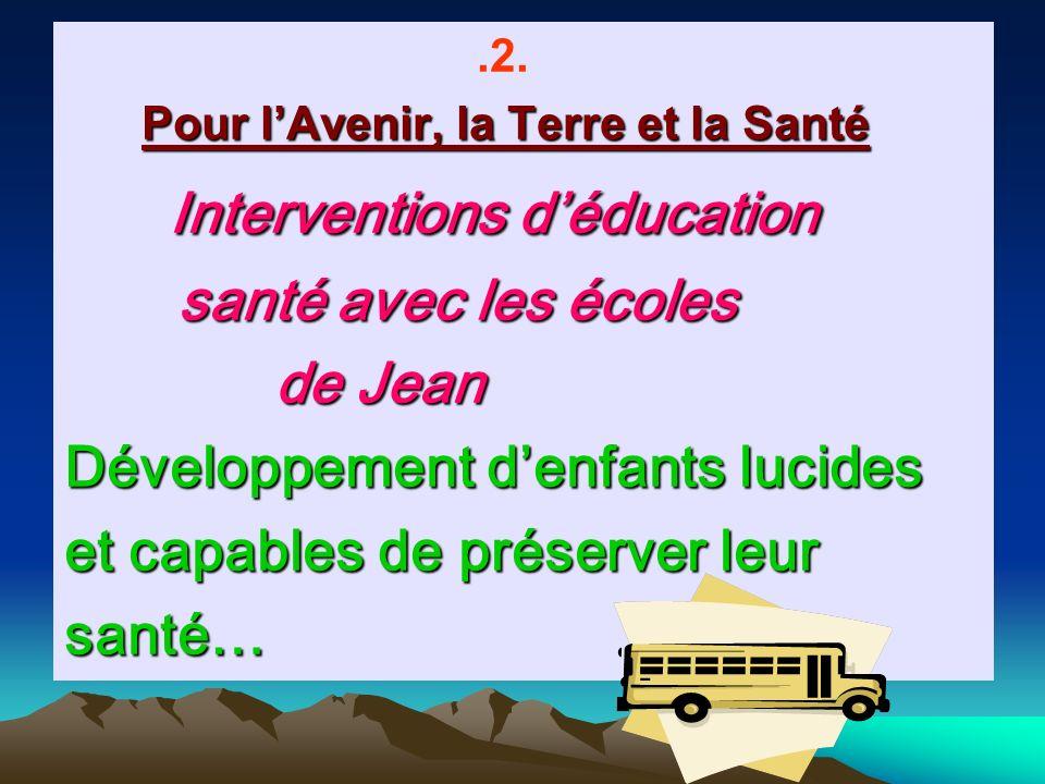 .2. Pour lAvenir, la Terre et la Santé Interventions déducation santé avec les écoles santé avec les écoles de Jean de Jean Développement denfants luc