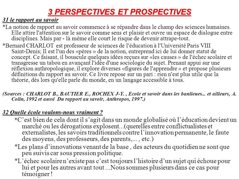 3 PERSPECTIVES ET PROSPECTIVES 31 le rapport au savoir *La notion de rapport au savoir commence à se répandre dans le champ des sciences humaines. Ell