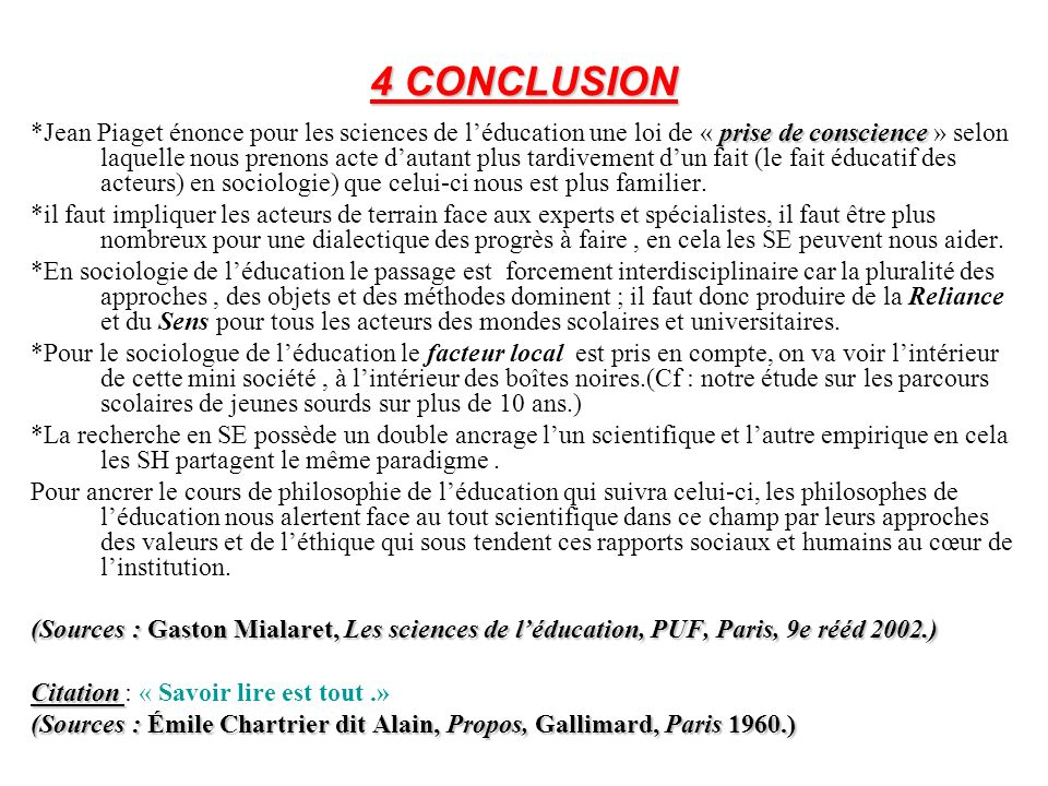 4 CONCLUSION prise de conscience *Jean Piaget énonce pour les sciences de léducation une loi de « prise de conscience » selon laquelle nous prenons ac