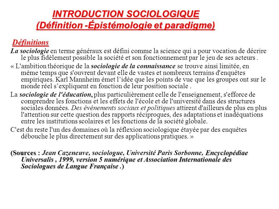 INTRODUCTION SOCIOLOGIQUE (Définition -Épistémologie et paradigme) Définitions La sociologie en terme généraux est défini comme la science qui a pour