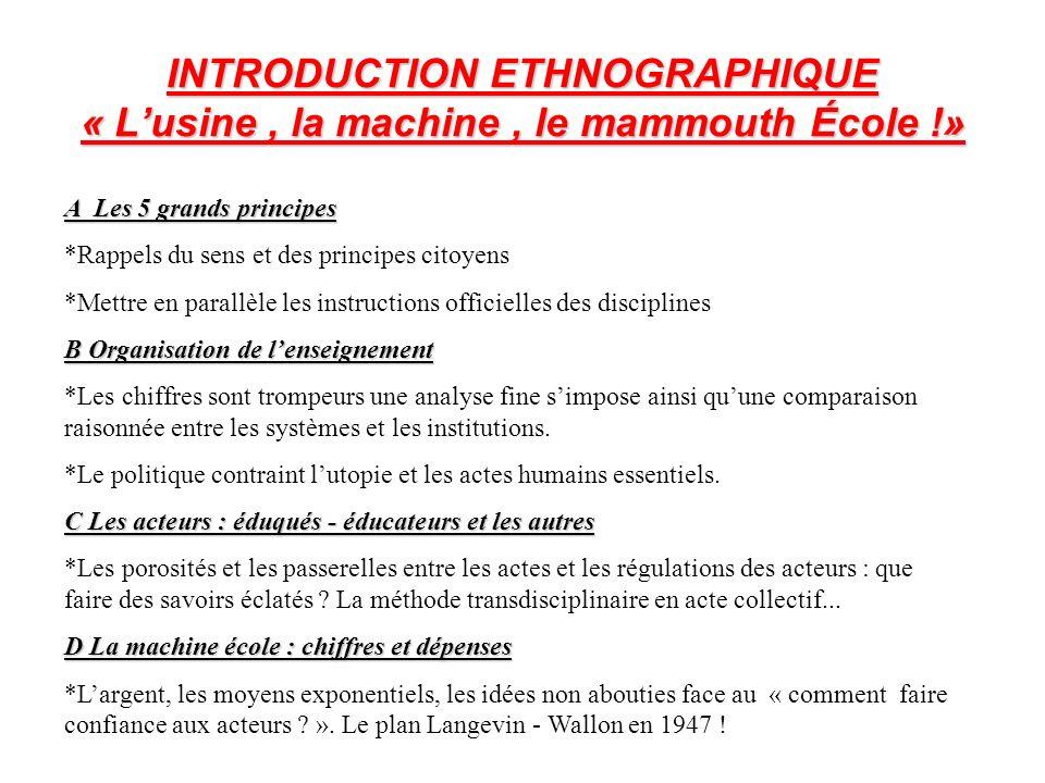 INTRODUCTION ETHNOGRAPHIQUE « Lusine, la machine, le mammouth École !» A Les 5 grands principes *Rappels du sens et des principes citoyens *Mettre en