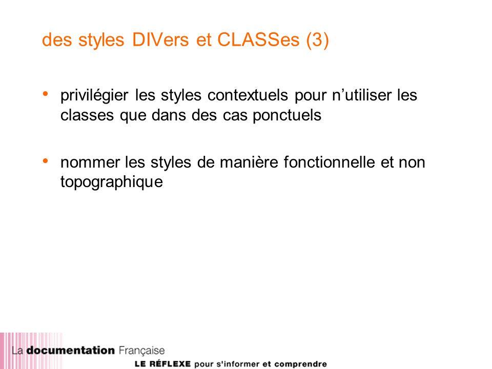 des styles DIVers et CLASSes (3) privilégier les styles contextuels pour nutiliser les classes que dans des cas ponctuels nommer les styles de manière fonctionnelle et non topographique