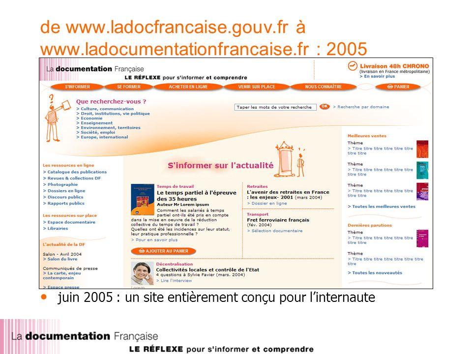 juin 2005 : un site entièrement conçu pour linternaute de www.ladocfrancaise.gouv.fr à www.ladocumentationfrancaise.fr : 2005