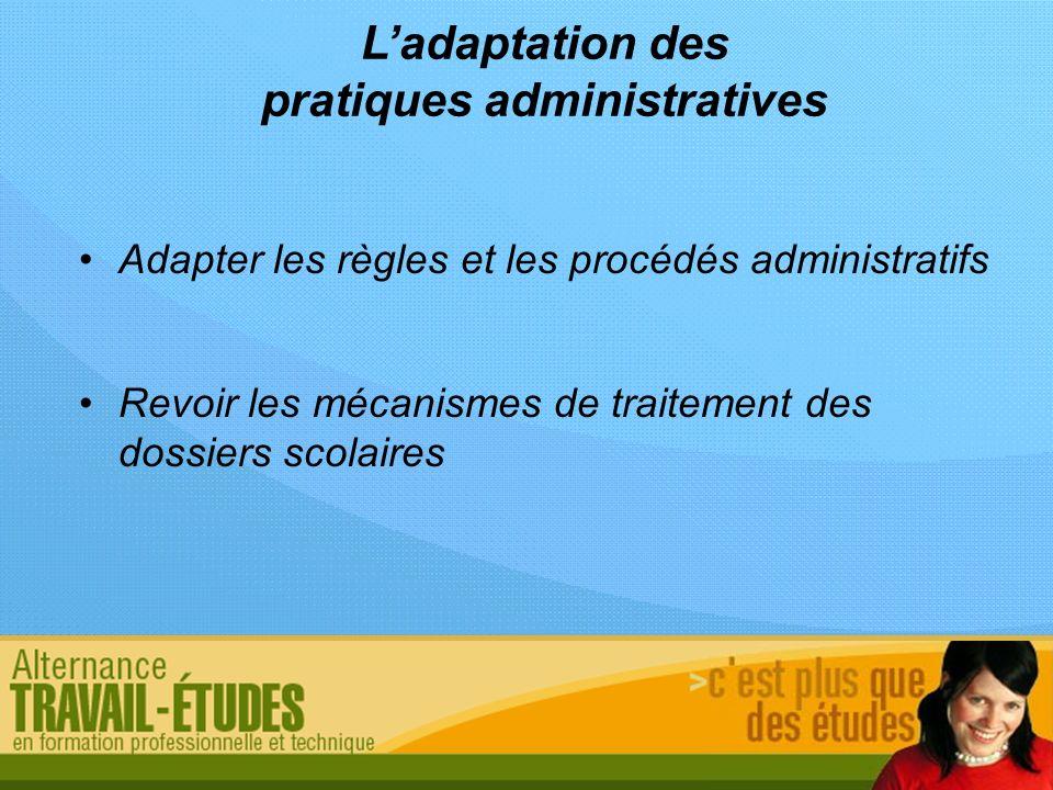 Ladaptation des pratiques administratives Adapter les règles et les procédés administratifs Revoir les mécanismes de traitement des dossiers scolaires