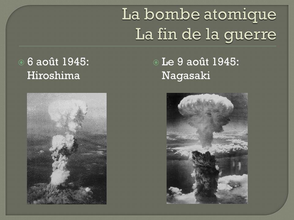 6 août 1945: Hiroshima Le 9 août 1945: Nagasaki