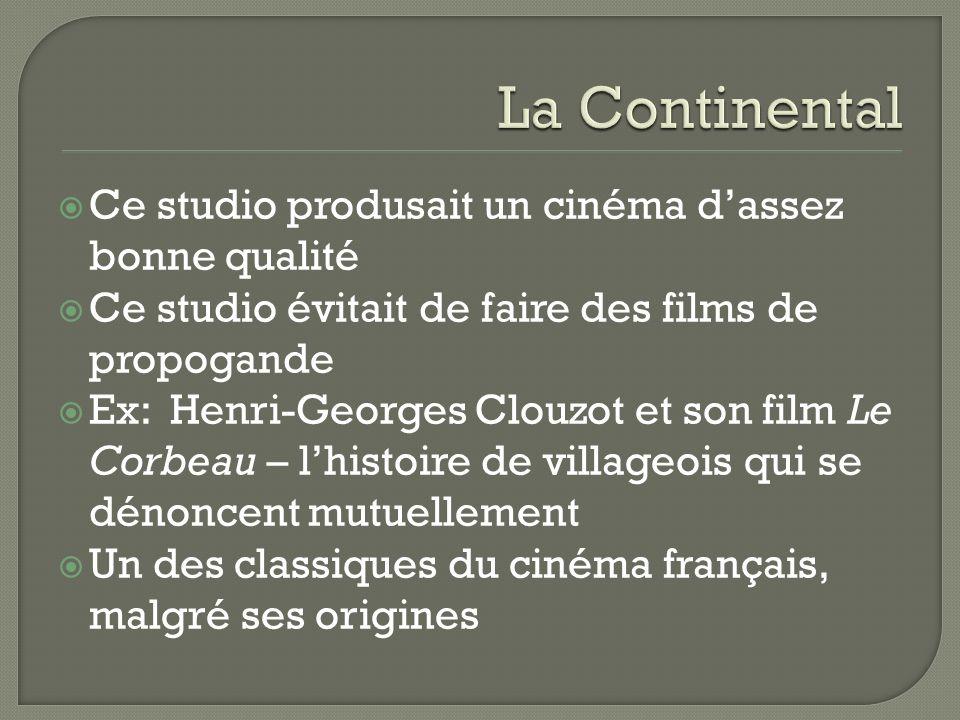 Ce studio produsait un cinéma dassez bonne qualité Ce studio évitait de faire des films de propogande Ex: Henri-Georges Clouzot et son film Le Corbeau – lhistoire de villageois qui se dénoncent mutuellement Un des classiques du cinéma français, malgré ses origines