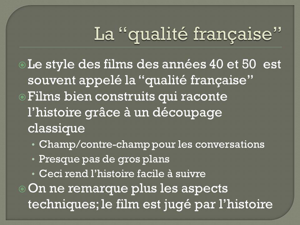 Le style des films des années 40 et 50 est souvent appelé la qualité française Films bien construits qui raconte lhistoire grâce à un découpage classique Champ/contre-champ pour les conversations Presque pas de gros plans Ceci rend lhistoire facile à suivre On ne remarque plus les aspects techniques; le film est jugé par lhistoire