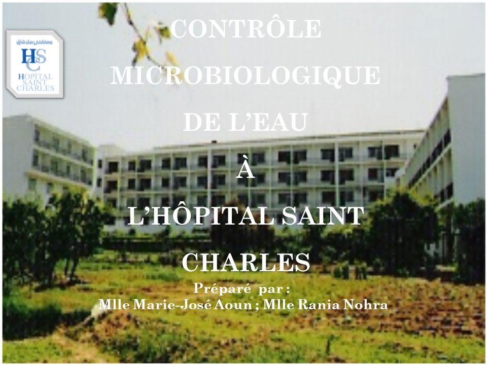 CONTRÔLE MICROBIOLOGIQUE DE LEAU À LHÔPITAL SAINT CHARLES Préparé par : Mlle Marie-José Aoun ; Mlle Rania Nohra