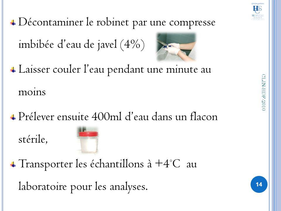 Décontaminer le robinet par une compresse imbibée deau de javel (4%) Laisser couler leau pendant une minute au moins Prélever ensuite 400ml deau dans