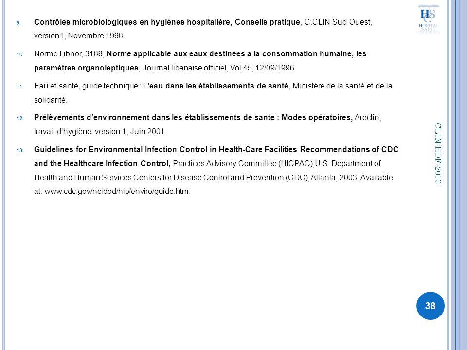 9. Contrôles microbiologiques en hygiènes hospitalière, Conseils pratique, C.CLIN Sud-Ouest, version1, Novembre 1998. 10. Norme Libnor, 3188, Norme ap