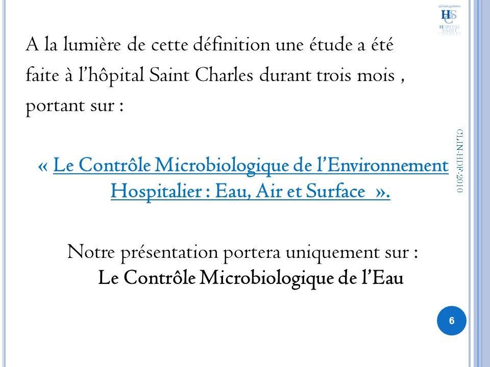 A la lumière de cette définition une étude a été faite à lhôpital Saint Charles durant trois mois, portant sur : « Le Contrôle Microbiologique de lEnv
