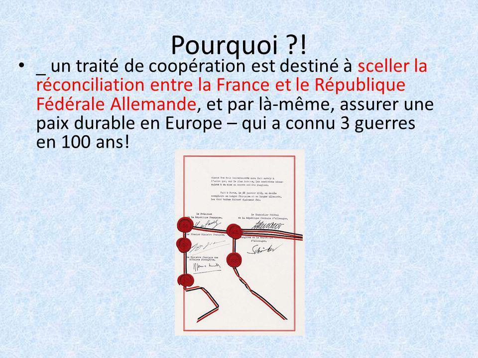 Pourquoi ?! _ un traité de coopération est destiné à sceller la réconciliation entre la France et le République Fédérale Allemande, et par là-même, as