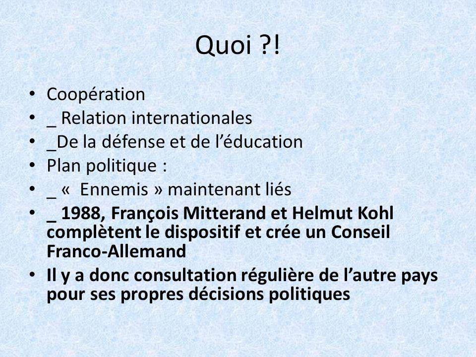 Quoi ?! Coopération _ Relation internationales _De la défense et de léducation Plan politique : _ « Ennemis » maintenant liés _ 1988, François Mittera