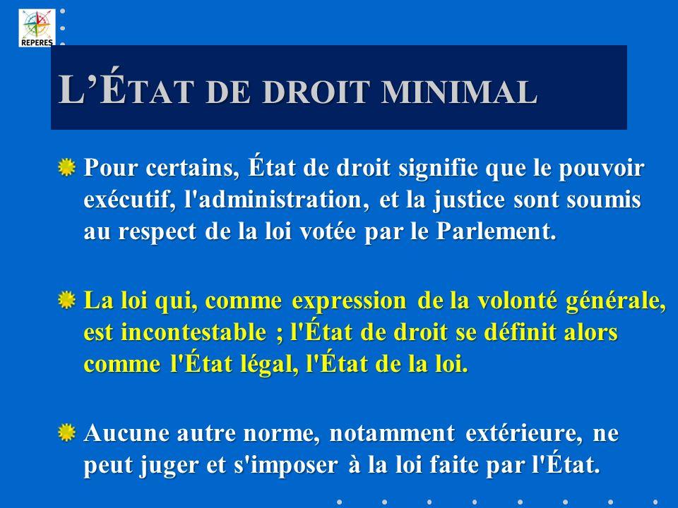 LÉ TAT DE DROIT MINIMAL Pour certains, État de droit signifie que le pouvoir exécutif, l administration, et la justice sont soumis au respect de la loi votée par le Parlement.