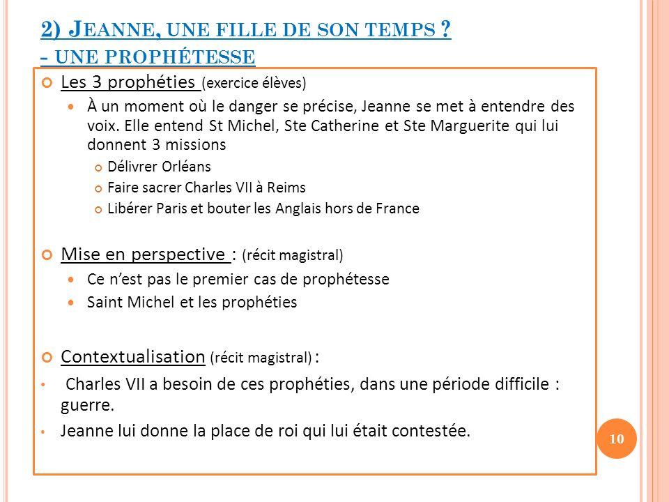 2) J EANNE, UNE FILLE DE SON TEMPS ? - UNE PROPHÉTESSE Les 3 prophéties (exercice élèves) À un moment où le danger se précise, Jeanne se met à entendr