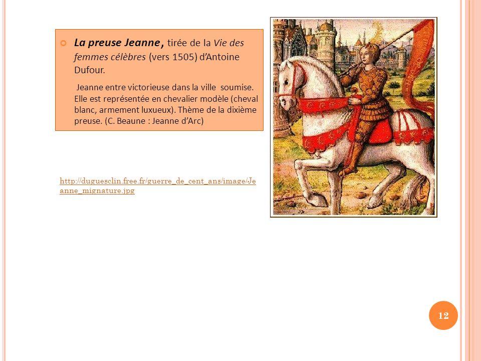 La preuse Jeanne, tirée de la Vie des femmes célèbres (vers 1505) dAntoine Dufour. Jeanne entre victorieuse dans la ville soumise. Elle est représenté