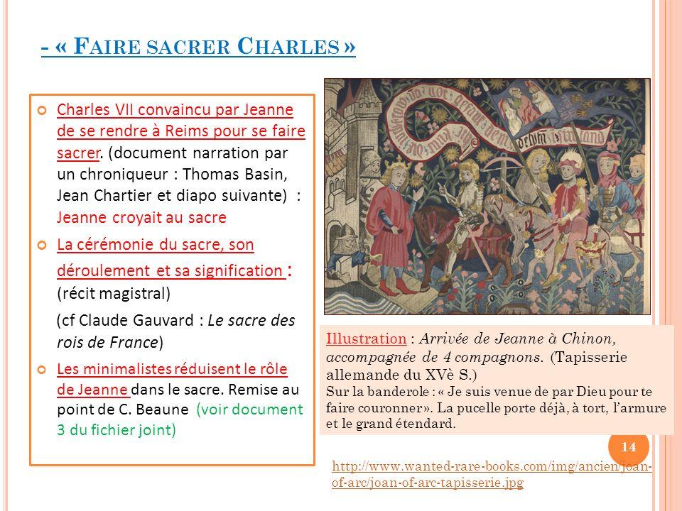 - « F AIRE SACRER C HARLES » Charles VII convaincu par Jeanne de se rendre à Reims pour se faire sacrer. (document narration par un chroniqueur : Thom