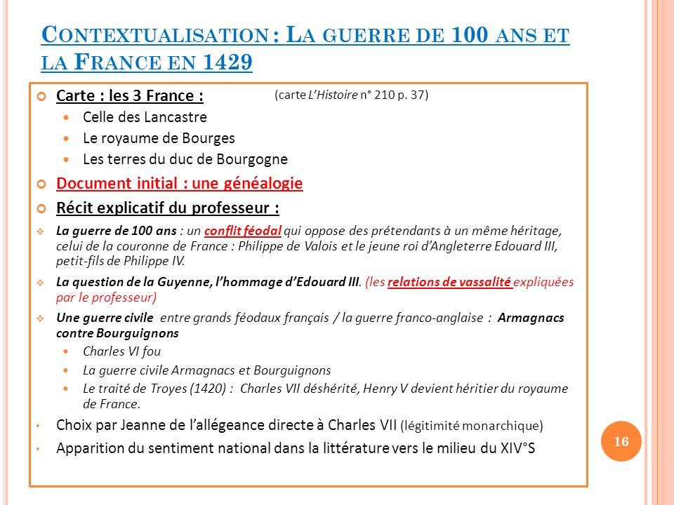 C ONTEXTUALISATION : L A GUERRE DE 100 ANS ET LA F RANCE EN 1429 Carte : les 3 France : Celle des Lancastre Le royaume de Bourges Les terres du duc de