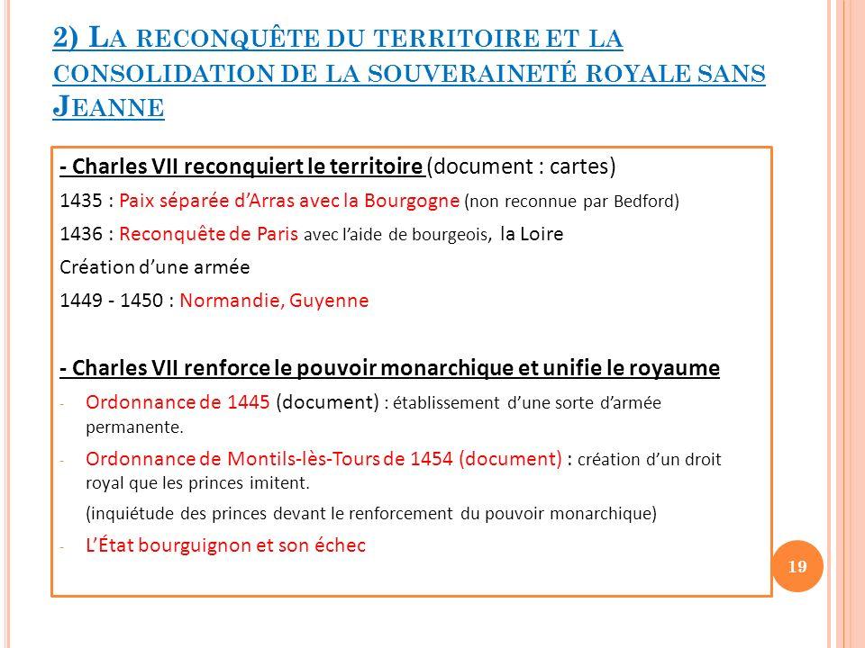 2) L A RECONQUÊTE DU TERRITOIRE ET LA CONSOLIDATION DE LA SOUVERAINETÉ ROYALE SANS J EANNE - Charles VII reconquiert le territoire (document : cartes)
