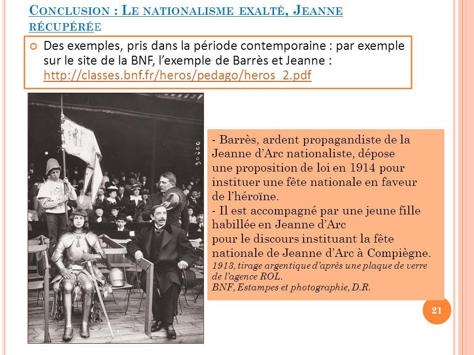 C ONCLUSION : L E NATIONALISME EXALTÉ, J EANNE RÉCUPÉRÉ E Des exemples, pris dans la période contemporaine : par exemple sur le site de la BNF, lexemp